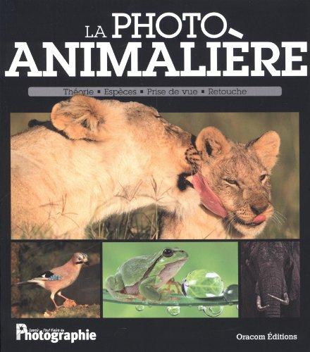 La photo animalière : Théorie, espèces, prise de vue, retouche