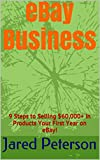 eBay Business: 9 Steps to Selling $60,000+ in Products Your First Year on eBay! (selling on ebay, ebay selling, ebay, how to sell on ebay, make money from home, make money online,sell on ebay)