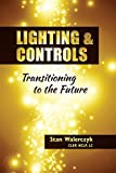LIGHTING & CONTROLS: TRANSITIONING TO THE FUTURE