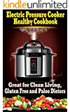 Electric Pressure Cooker Healthy Recipe Cookbook: Non Processed Healthy Recipes. Great for Clean Eating, Gluten Free and Paleo