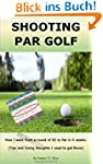 SHOOTING PAR GOLF: How I went from a...