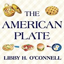 The American Plate: A Culinary History in 100 Bites (       UNABRIDGED) by Libby H. O'Connell Narrated by Tanya Eby