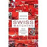 Swiss Watching: Inside Europe's Landlocked Islandby Diccon Bewes