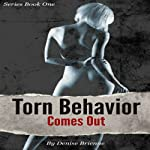 Torn Behavior Comes Out: Book One of the Torn Behavior Trilogy | Denise Brienne