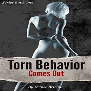Torn Behavior Comes Out: Book One of the Torn Behavior Trilogy | [Denise Brienne]