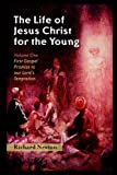 THE LIFE OF JESUS CHRIST FOR THE YOUNG: Volume One