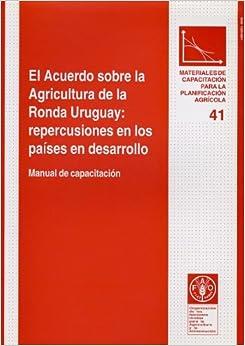 El Acuerdo Sobre la Agricultura de la Ronda Uruguay