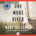 One More River: A Novel (       UNABRIDGED) by Mary Glickman Narrated by Dan John Miller