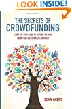 The Secrets of Crowdfunding: A Step-by-Step Guide to Getting the Most From Your Kickstarter Campaign