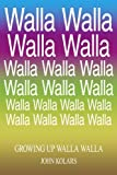 img - for Growing Up Walla Walla by John Kolars (2006-05-15) book / textbook / text book