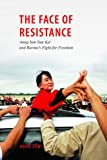 Aung Zaw The Face of Resistance: Aung San Suu Kyi and Burma's Fight for Freedom (Mekong Press)