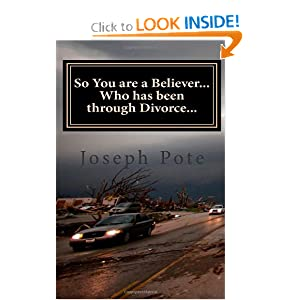 So You are a Believer... Who has been through Divorce...: A Myth-Busting Biblical Perspective on Divorce Joseph Pote