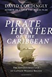 Pirate Hunter of the Caribbean: The Adventurous Life of Captain Woodes Rogers (1400068150) by Cordingly, David