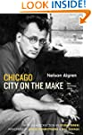 Chicago: City on the Make: Sixtieth A...