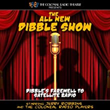 The All New Dibble Show: Dibble's Farewell to Satellite Radio  by Jerry Robbins Narrated by The Colonial Radio Players, Jerry Robbins