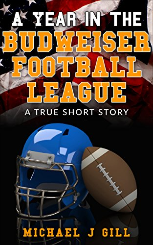 a-year-in-the-budweiser-football-league-a-true-short-story-english-edition
