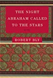 The Night Abraham Called to the Stars: Poems (0060934441) by Bly, Robert