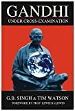 Gandhi Under Cross-Examination (0981499228) by G. B. Singh