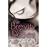 The Brevity of Roses ~ Linda Cassidy Lewis