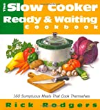 Slow Cooker Ready & Waiting: 160 Sumptuous Meals That Cook Themselves (068815803X) by Rodgers, Rick
