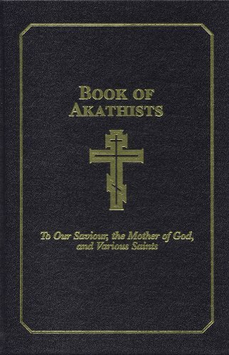 Book of Akathists Volume II To Our Saviour the Holy Spirit the Mother of God and Various Saints088469268X