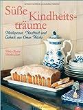 Süße Kindheitsträume: Mehlspeisen, Nachtisch und Gebäck aus Omas Küche. 100 klassische Rezepte aus allen deutschsprachigen Regionen wie Vanillepudding, Apfelkuchen, Dampfnudeln auf fast 200 Seiten