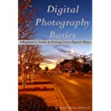 Digital Photography Basics: A Beginner's Guide to Getting Great Digital Photos (2nd Edition)