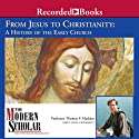 The Modern Scholar: From Jesus to Christianity: A History of the Early Church (       UNABRIDGED) by Thomas F. Madden Narrated by Thomas F. Madden