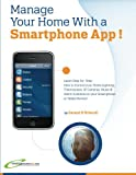 Manage Your Home with a Smartphone App!: Learn to Control your  Lighting, Thermostats, IP Cameras, Music, Kitchen, Garden, Safety & Security Alarm Systems on your smartphone or Tablet device.