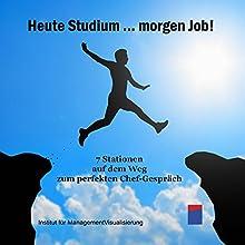 Heute Studium... Morgen Job! Hörbuch von Alexander Hecht Gesprochen von: Stephan Kaiser