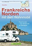 Frankreichs Norden mit dem Wohnmobil: Traumrouten vom Elsass bis zur Bretagne
