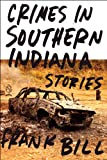 """Crimes in Southern Indiana Stories"" av Frank Bill"