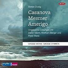 Casanova - Mesmer - Amerigo (       ungekürzt) von Stefan Zweig Gesprochen von: Dieter Mann, Wolfram Berger, Peter Matic