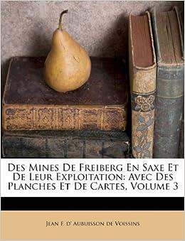 Des Mines De Freiberg En Saxe Et De Leur Exploitation Avec Des Planches Et De Cartes Volume 3 French Edition Jean F D Aubuisson De Voissins
