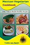Mexican Vegetarian Cookbook: Fast Tasty & Mucho Healthy Recipes