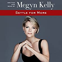 Settle for More Audiobook by Megyn Kelly Narrated by Megyn Kelly