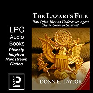 The Lazarus File: How Often Must an Undercover Agent Die in Order to Survive? | [Donn Taylor]