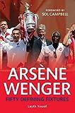 Laith Yousif Arsene Wenger: Fifty Defining Fixtures