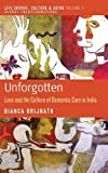 img - for Unforgotten: Love and the Culture of Dementia Care in India (Life Course, Culture and Aging: Global Transformations) book / textbook / text book