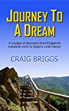 Journey To A Dream: A voyage of discovery from England's industrial north to Spain's rural interior (English Edition)