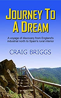 Journey To A Dream: A Voyage Of Discovery From England's Industrial North To Spain's Rural Interior by Craig Briggs ebook deal