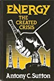 Energy: The Created Crisis (0916728048) by Sutton, A C