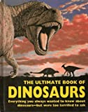 The Ultimate Book of Dinosaurs: Everything You Always Wanted to Know About Dinosaurs--but Were Too Terrified to Ask