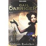 "Gl�hende Dunkelheit: Roman - [Lady Alexia 1]von ""Gail Carriger"""
