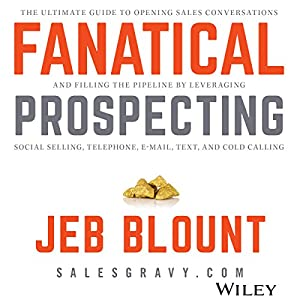 Fanatical Prospecting: The Ultimate Guide for Starting Sales Conversations and Filling the Pipeline by Leveraging Social Selling, Telephone, E-Mail, a