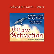 Ask and It Is Given, Volume 1: The Law of Attraction Audiobook by Esther Hicks, Jerry Hicks Narrated by Jerry Hicks