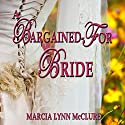 A Bargained-For Bride Audiobook by Marcia Lynn McClure Narrated by Marcia Lynn McClure