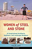 img - for Women of Steel and Stone: 22 Inspirational Architects, Engineers, and Landscape Designers (Women of Action) book / textbook / text book