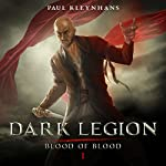 Dark Legion: Blood of Blood, Book 1 | Paul Kleynhans