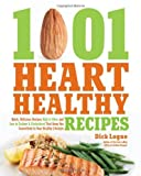 1,001 Heart Healthy Recipes: Quick, Delicious Recipes High in Fiber and Low in Sodium and Cholesterol That Keep You Committed to Your Healthy Lifestyle by Logue, Dick (11/1/2012)